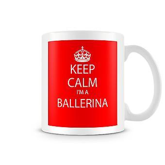 Keep Calm I'm A Ballerina Printed Mug