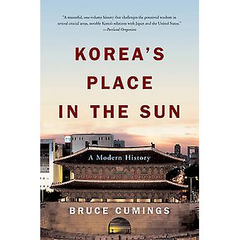 Korea's Place in the Sun - A Modern History by Bruce Cumings - 9780393