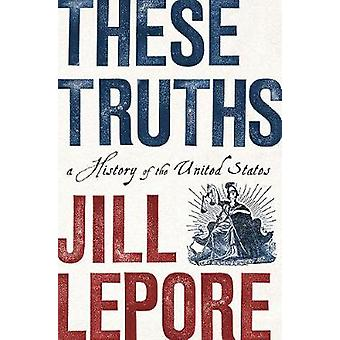These Truths - A History of the United States by These Truths - A Histo