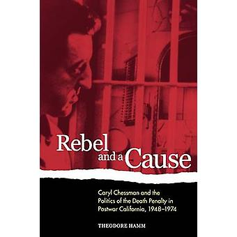 Rebel and a Cause - Caryl Chessman and the Politics of the Death Penal