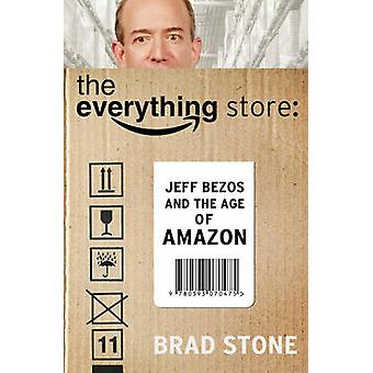 The Everything Store - Jeff Bezos and the Age of Amazon by Brad Stone