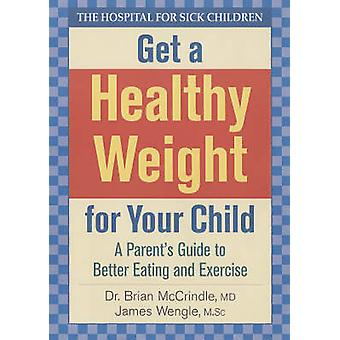 Get a Healthy Weight for Your Child - A Parent's Guide to Better Eatin
