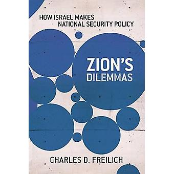Zion's Dilemmas - How Israel Makes National Security Policy by Charles