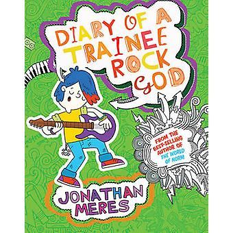 Diary of a Trainee Rock God by Jonathan Meres - Jake McDonald - 97817