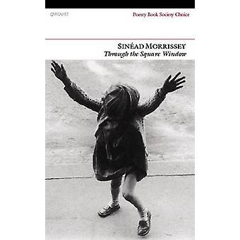 Durch das quadratische Fenster von Sinead Morrissey - 9781847770578 Buch