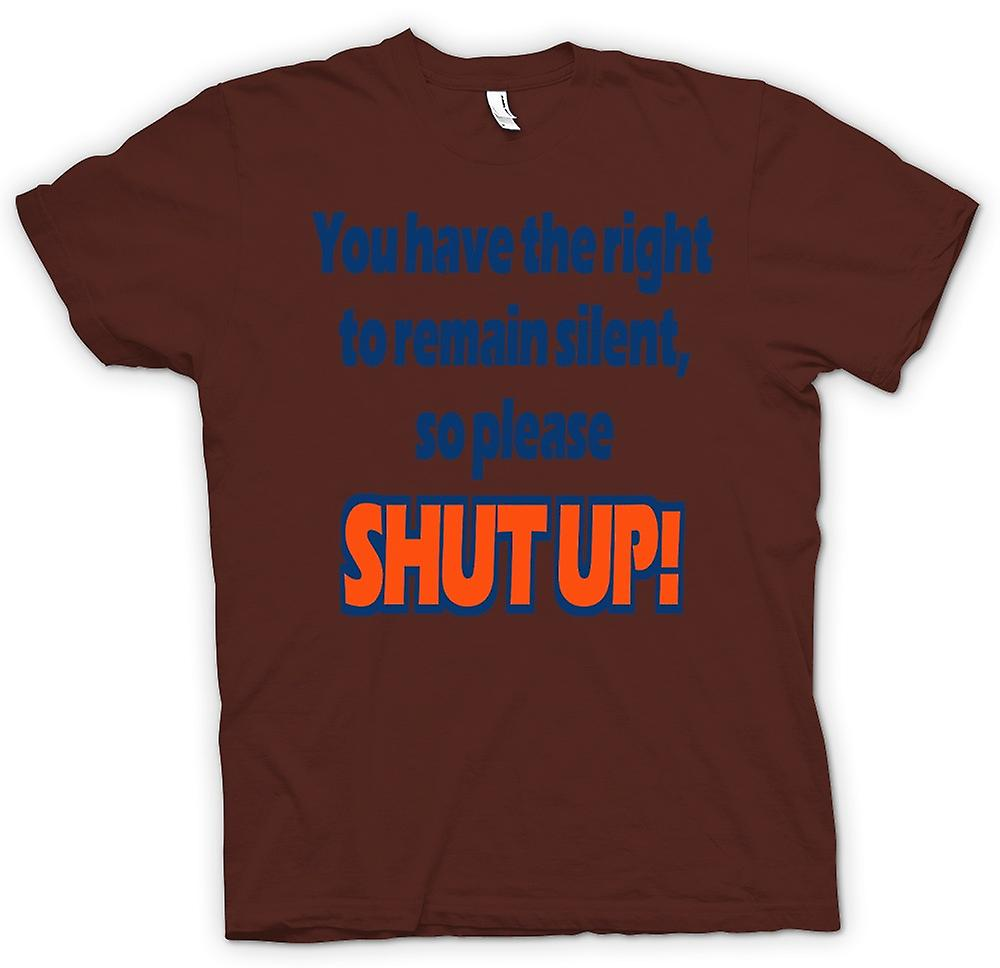 Herr T-shirt - du har rätt att tiga, så SHUT UP!