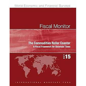 Fiscal Monitor - The Commodities Roller Coaster - a Fiscal Framework f