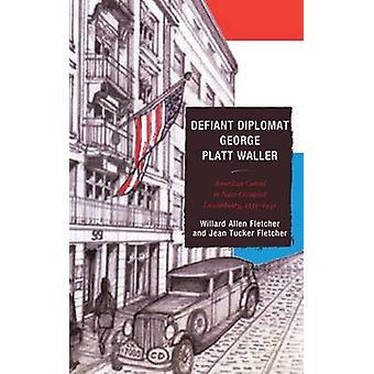 Defiant Diplomat George Platt Waller - American Consul in Nazi-Occupie