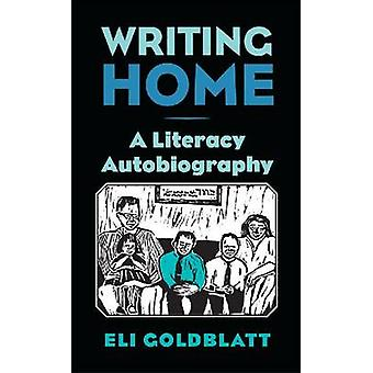 Writing Home - A Literacy Autobiography by Eli Goldblatt - 97808093308