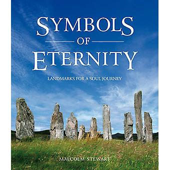 Symbols of Eternity - Landmarks for a Soul Journey by Malcolm Stewart