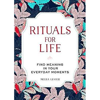Rituals for Life - Find Meaning in Your Everyday Moments by Meera Lest