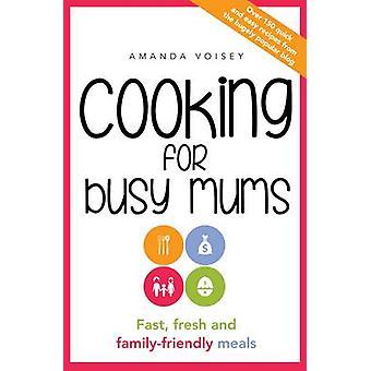 Matlagning för upptagen Mums - snabb - fräsch och familjevänliga måltider av Aman