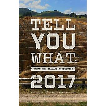 Tell You What - Great New Zealand Nonfiction - 2017 - No. 3 by Susanna A
