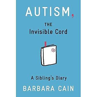 Autismus, die unsichtbaren Schnur: Tagebuch eines Geschwisters
