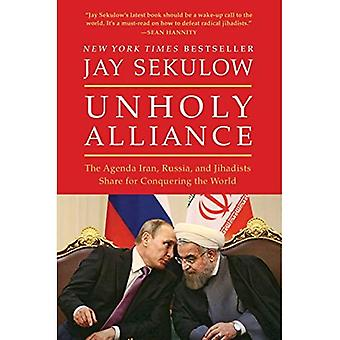 Unholy Alliance: Iran, Russia, and Radical Islam's Agenda for Conquering the World