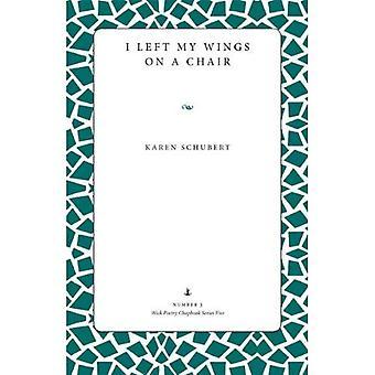 J'ai laissé mes ailes sur une chaise (mèche poésie Chapbook série cinq #3)