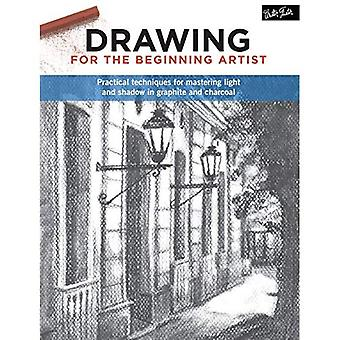 Drawing for the Beginning Artist: Practical techniques for mastering light and shadow in graphite and charcoal
