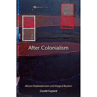 After Colonialism: African Postmodernism and Magical Realism