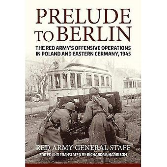 Prelude to Berlin: The Red� Army's Offensive Operations� in Poland and Eastern Germany, 1945