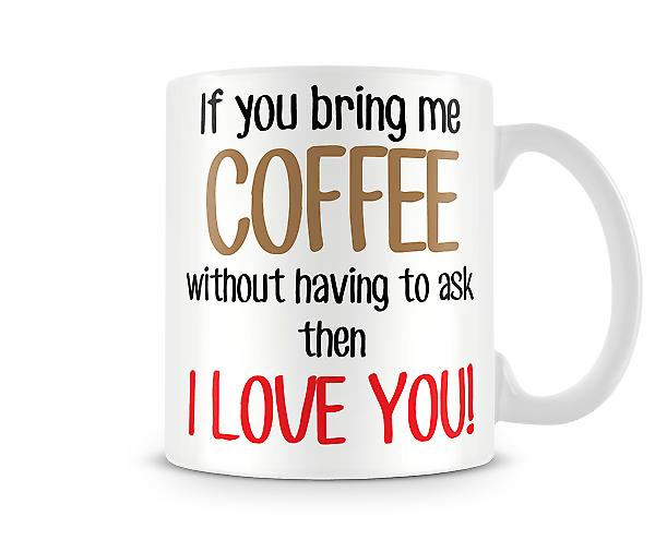 Decorative Writing If You Bring Me Coffee Printed Mug