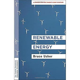 Renewable Energy - A Primer for the Twenty-First Century by Renewable