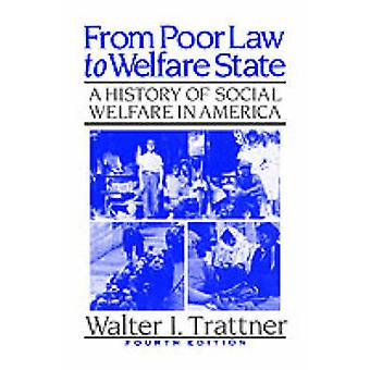 From Poor Law to Welfare State  A History of Social Welfare in America by Trattner & Walter I.