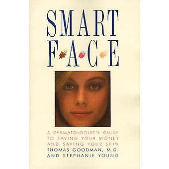 Smart Face A Dermatologists Guide to Saving Your Money and Saving Your Skin by Goodman & Thomas