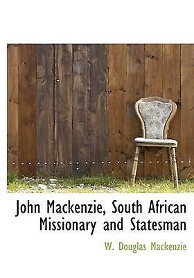 John Mackenzie South African Missionary and Stateshomme by Mackenzie & W. Douglas