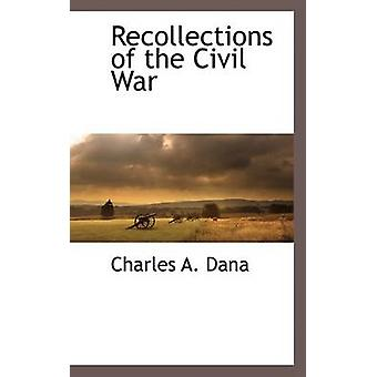 Recollections of the Civil War by Dana & Charles A.