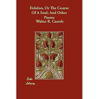 Eidolon Or The Course Of A Soul And Other Poems by Cassels & Walter R.