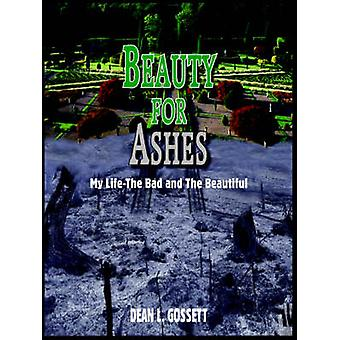 BEAUTY FOR ASHES  My LifeThe Bad and The Beautiful by GOSSETT & DEAN L.