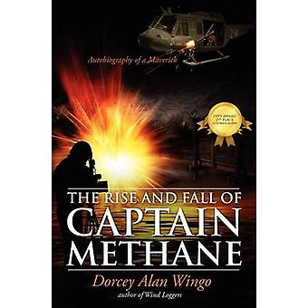 The Rise and Fall of Captain Methane Autobiography of a Maverick by Wingo & Dorcey Alan