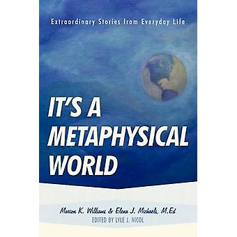 Its a Metaphysical World Extraordinary Stories from Everyday Life by Williams & Marion