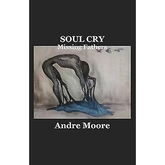 Soul Cry Missing Fathers by Moore & Andre