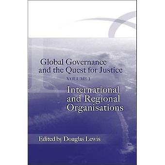Global Governance and the Quest for Justice Volume I International and Regional Organisations by Lewis & Douglas