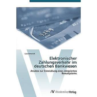 Elektronischer Zahlungsverkehr im deutschen Bankwesen av Armstark Lisa