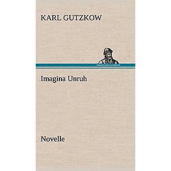 Imagina Unruh von Gutzkow & Karl