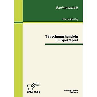 Tuschungshandeln im Sportspiel par Schilling & Marco