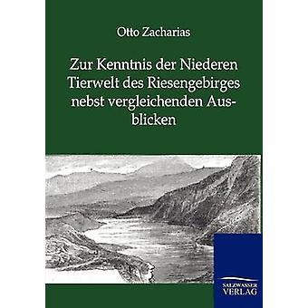 Zur Kenntnis der Hangseite Tierwelt des Riesengebirges Nebst Vergleichenden Ausblicken von Zacharias & Otto