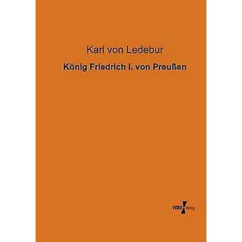 I. de Friedrich Konig Von Preussen por Von Ledebur & Karl