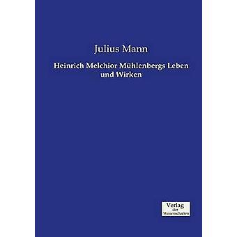 Heinrich Melchior Mhlenbergs Leben und Wirken by Mann & Julius