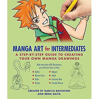 Manga Art for Intermediates - A Step-by-Step Guide to Creating Your Ow