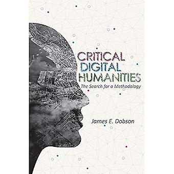 Critical Digital Humanities:� The Search for a Methodology (Topics in the Digital Humanities)