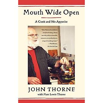 Mouth Wide Open - A Cook and His Appetite by John Thorne - Matt Lewis