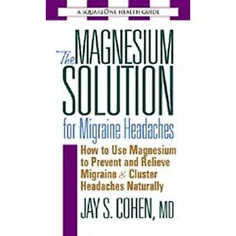 The Magnesium Solution for Migraine Headaches - How to Use Magnesium t
