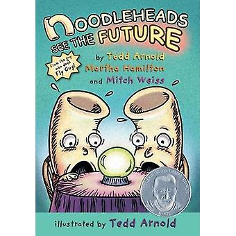 Noodleheads See the Future by Tedd Arnold - 9780823440146 Book