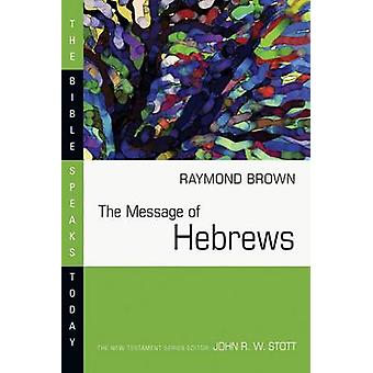 The Message of Hebrews  - Christ above All by Raymond Brown - 97808778