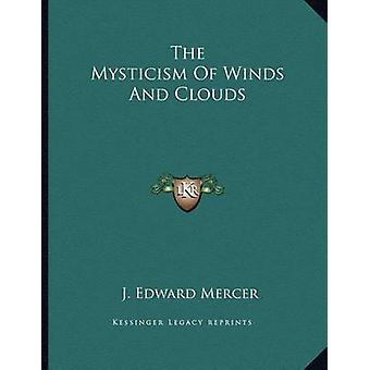 The Mysticism of Winds and Clouds by J Edward Mercer - 9781163045732