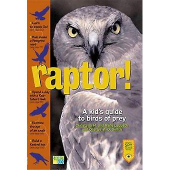 Raptor! - A Kid's Guide to Birds of Prey by Christyna M Laubach - Rene