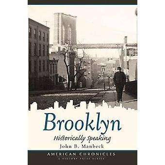 Brooklyn - Historically Speaking by Professor John B Manbeck - 9781596